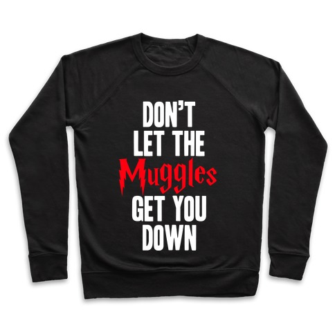 Don't Let The Muggles Get You Down Pullover