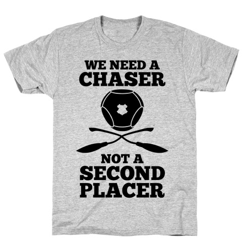 We Need a Chaser Mens T-Shirt