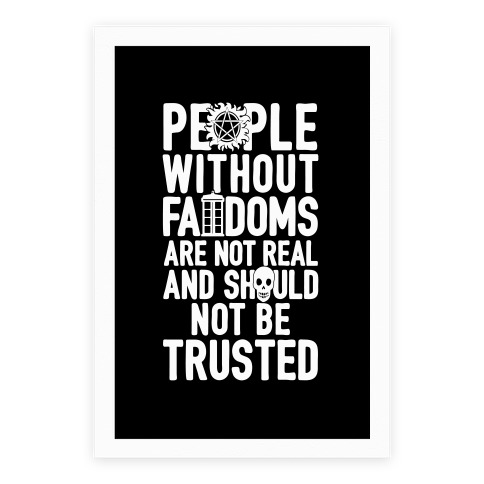 People Without Fandoms Are Not Real And Should Not Be Trusted Poster