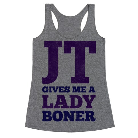 JT Gives Me A Lady Boner Racerback Tank Top