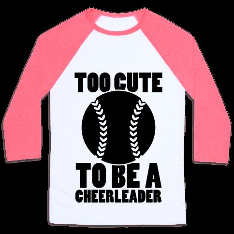 Too Cute To Be a Cheerleader Baseball Tee