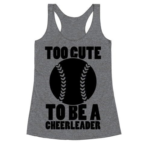Too Cute To Be a Cheerleader Racerback Tank Top