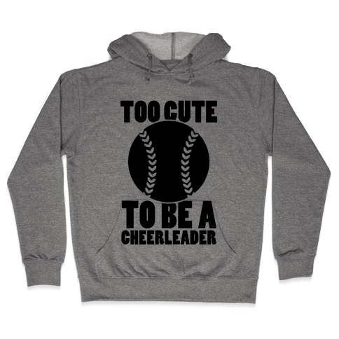 Too Cute To Be a Cheerleader Hooded Sweatshirt