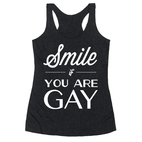 Smile if You Are Gay Racerback Tank Top
