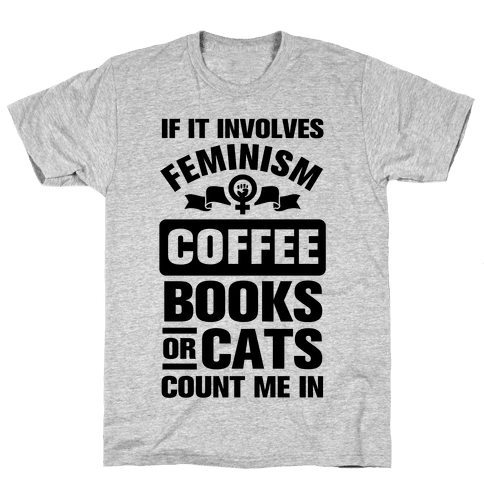 If it Involves Feminism Count Me In Mens T-Shirt