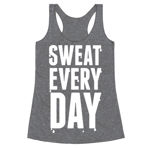 Sweat Every Day (White Ink) Racerback Tank Top