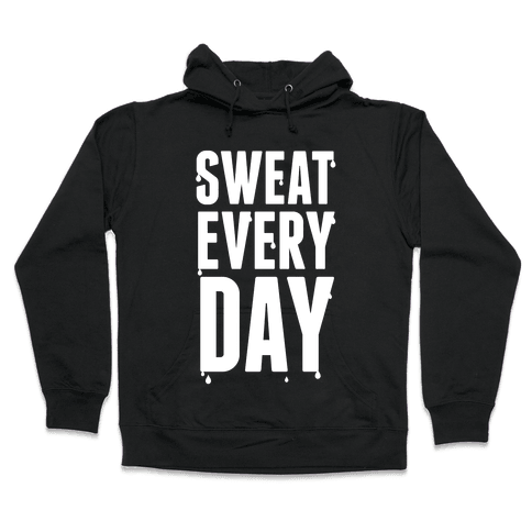 Sweat Every Day (White Ink) Hooded Sweatshirt