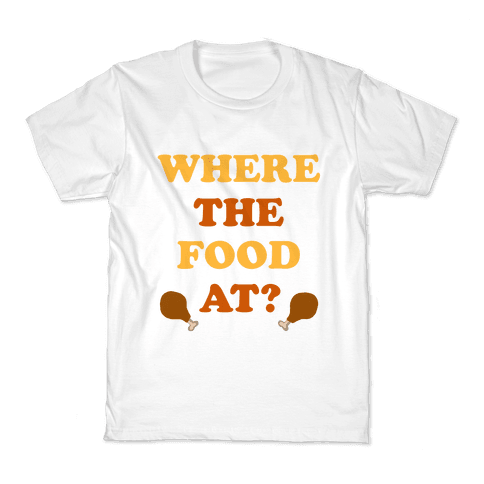 Where The Food At? Kids T-Shirt