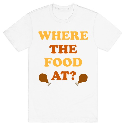 Where The Food At? Mens/Unisex T-Shirt