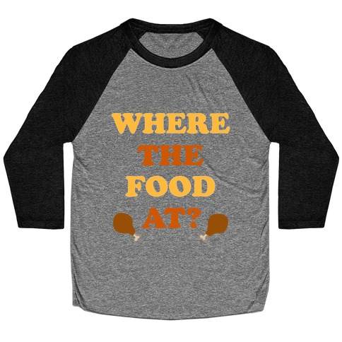 Where The Food At? Baseball Tee