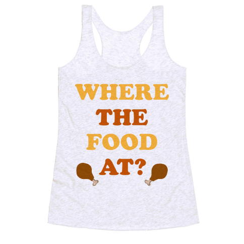 Where The Food At? Racerback Tank Top