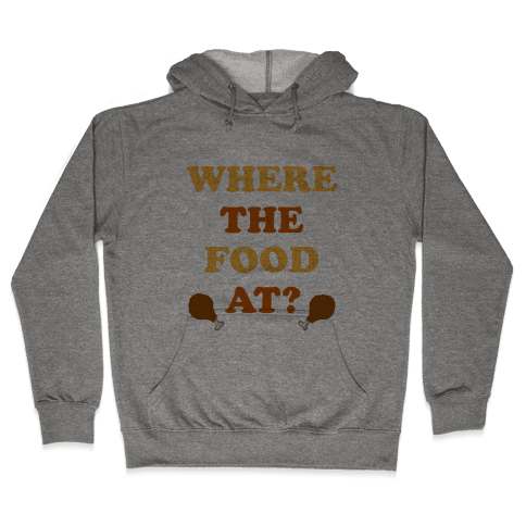 Where The Food At? Hooded Sweatshirt