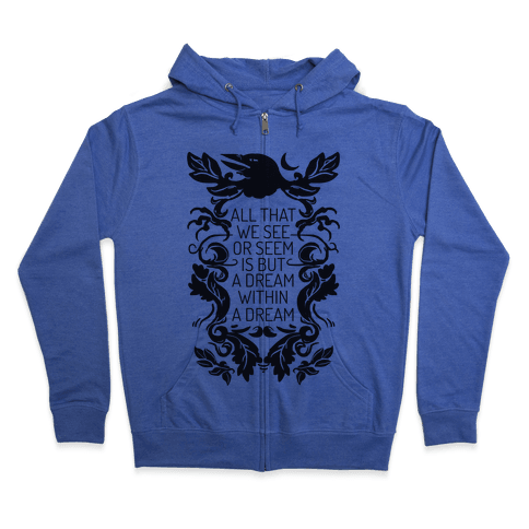All That We See Or Seem Is But A Dream Within A Dream Zip Hoodie