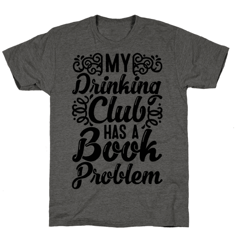 My Drinking Club Has A Book Problem Mens/Unisex T-Shirt