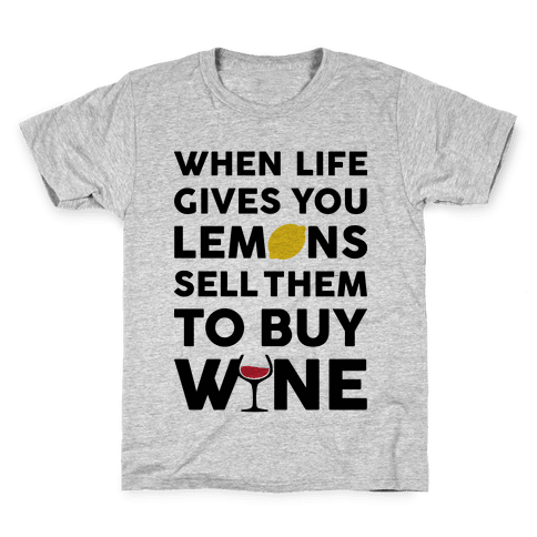 When Life Gives You Lemons Sell Them For Wine Kids T-Shirt
