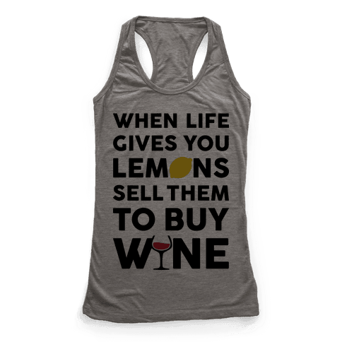 When Life Gives You Lemons Sell Them For Wine Racerback Tank Top