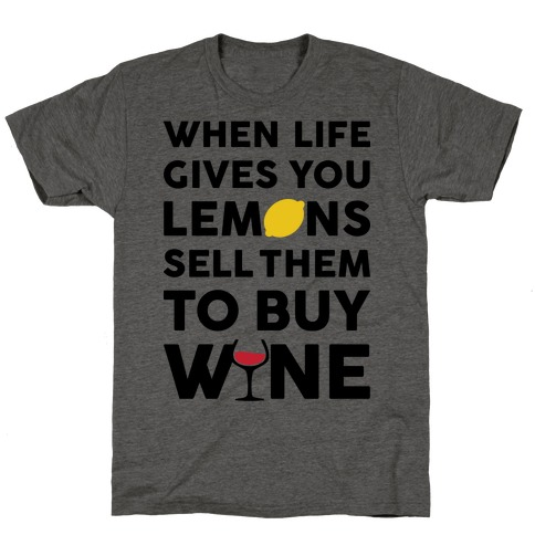 When Life Gives You Lemons Sell Them For Wine T-Shirt