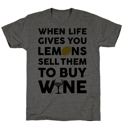 When Life Gives You Lemons Sell Them For Wine Mens T-Shirt
