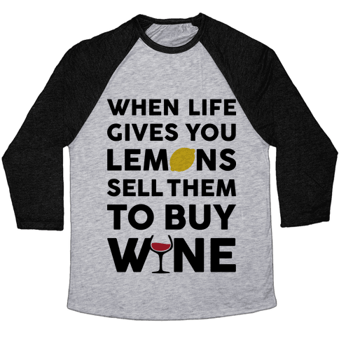 When Life Gives You Lemons Sell Them For Wine Baseball Tee