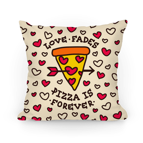 Love Fades, Pizza Is Forever Pillow