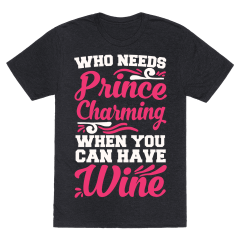 Who Needs Prince Charming When You Can Have Wine