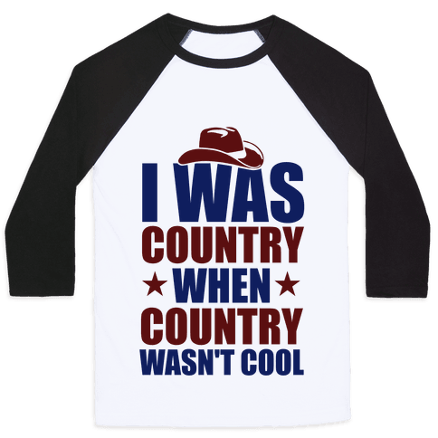 I Was Country When Country Wasn't Cool Baseball Tee