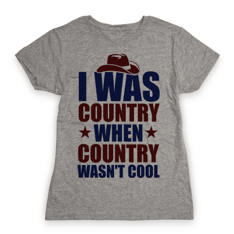 I Was Country When Country Wasn't Cool Womens T-Shirt