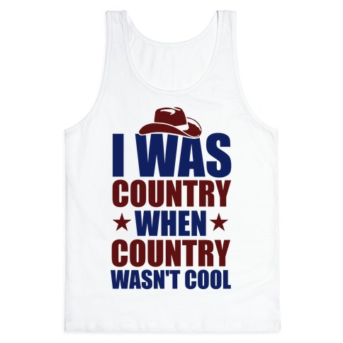 I Was Country When Country Wasn't Cool Tank Top