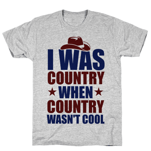 I Was Country When Country Wasn't Cool Mens T-Shirt
