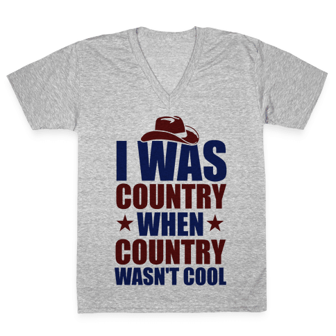 I Was Country When Country Wasn't Cool V-Neck Tee Shirt