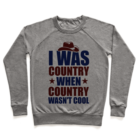 I Was Country When Country Wasn't Cool Pullover