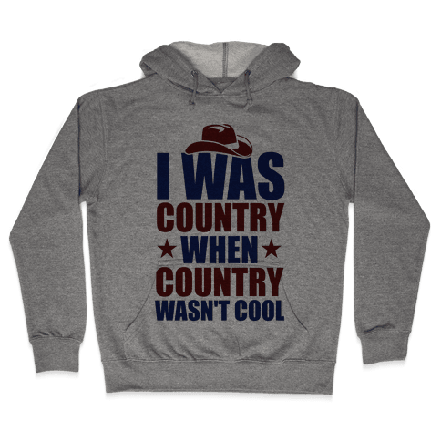 I Was Country When Country Wasn't Cool Hooded Sweatshirt
