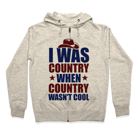 I Was Country When Country Wasn't Cool Zip Hoodie
