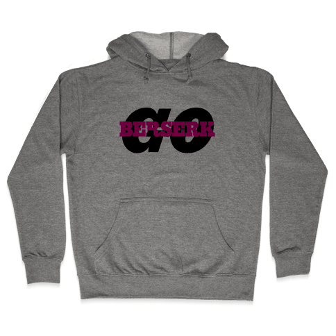 Go Berserk Hooded Sweatshirt