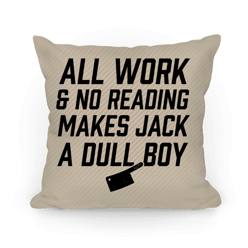 All Work And No Reading Makes Jack A Dull Boy Pillow