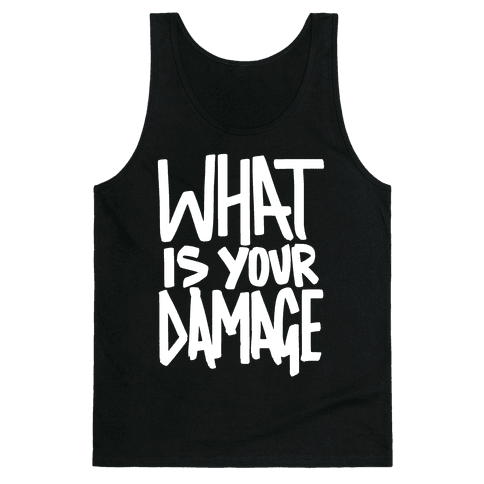 What Is Your Damage? Tank Top