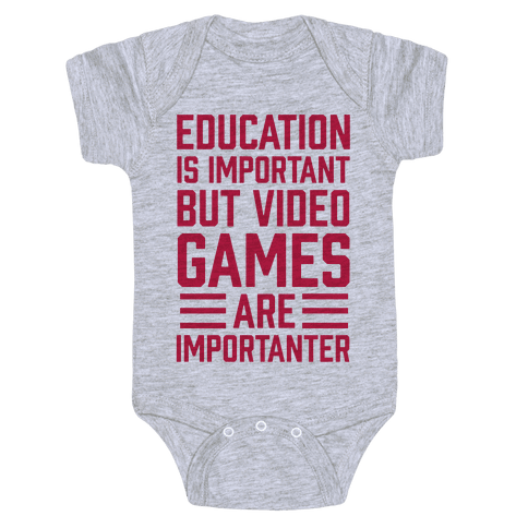 Education Is Important But Video Games Are Importanter Baby Onesy