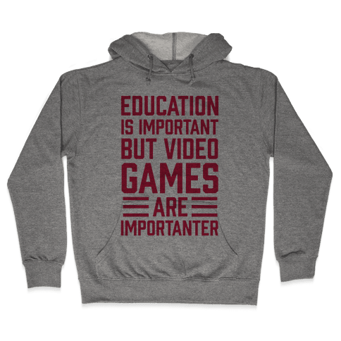 Education Is Important But Video Games Are Importanter Hooded Sweatshirt