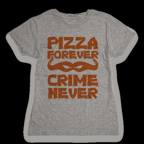 Pizza Forever Crime Never Womens T-Shirt