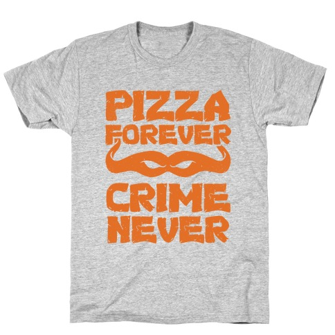 Pizza Forever Crime Never Mens/Unisex T-Shirt
