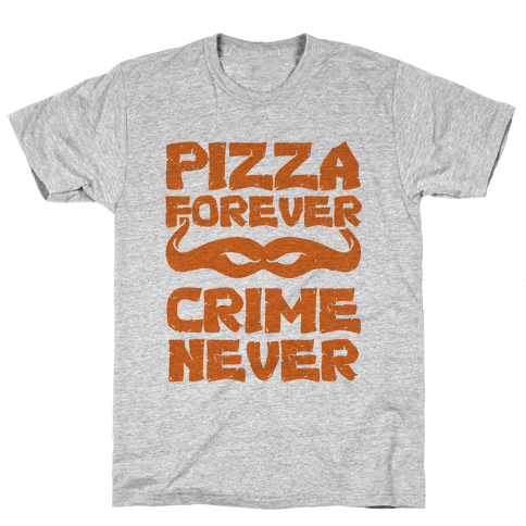 Pizza Forever Crime Never Mens T-Shirt