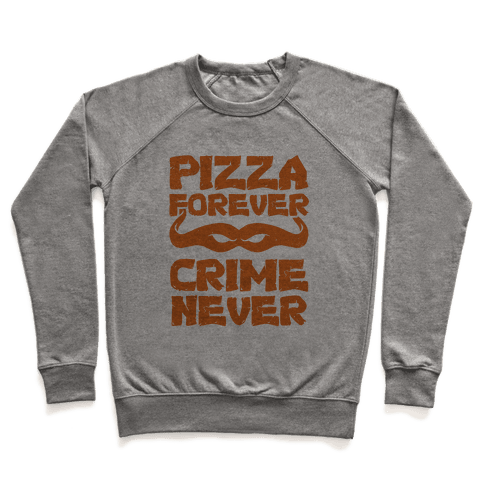 Pizza Forever Crime Never Pullover