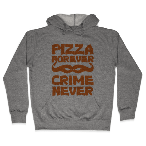 Pizza Forever Crime Never Hooded Sweatshirt