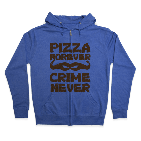 Pizza Forever Crime Never Zip Hoodie