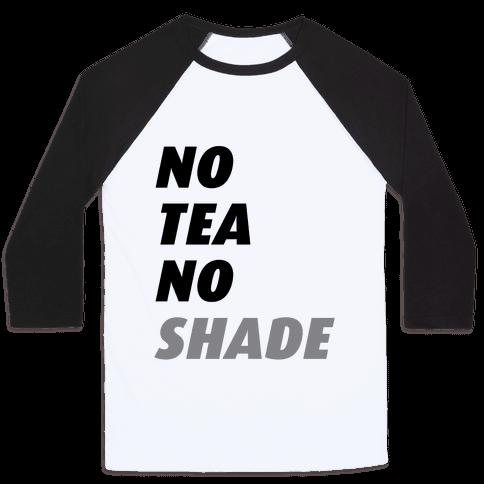 No Tea No Shade Baseball Tee
