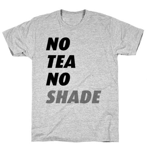 No Tea No Shade Mens T-Shirt