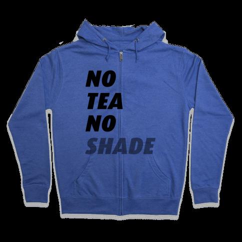 No Tea No Shade Zip Hoodie