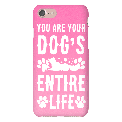 You Are Your Dog's Entire Life. Phone Case