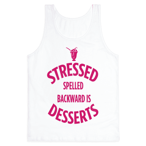 Stressed Spelled Backward is Desserts! Tank Top