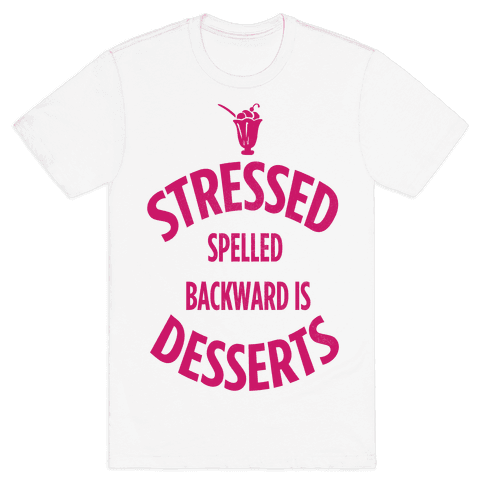 Stressed Spelled Backward is Desserts! Mens T-Shirt